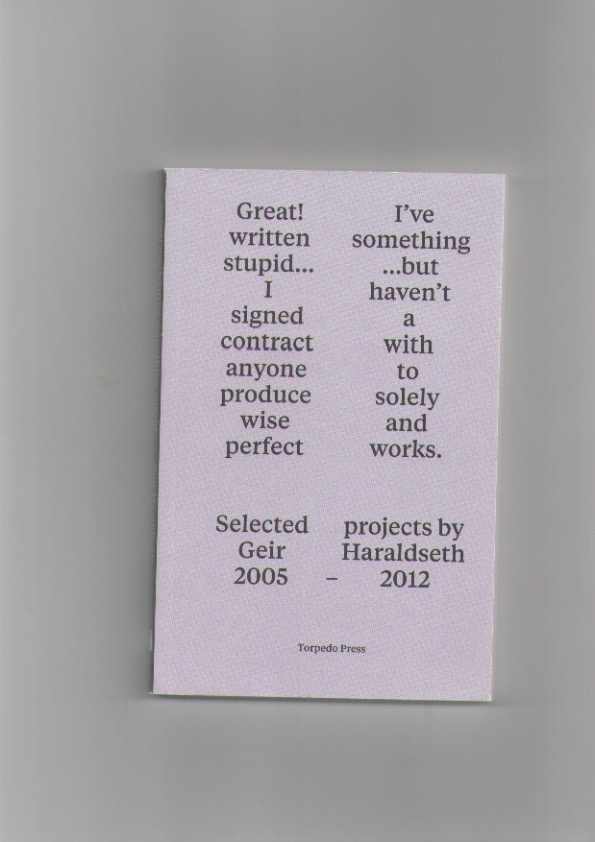 HARALDSETH, Geir - Great! I've written something stupid but I haven't signed a contract with anyone to produce solely wise and perfect works. Selected projects by Geir Haraldseth 2005-2012