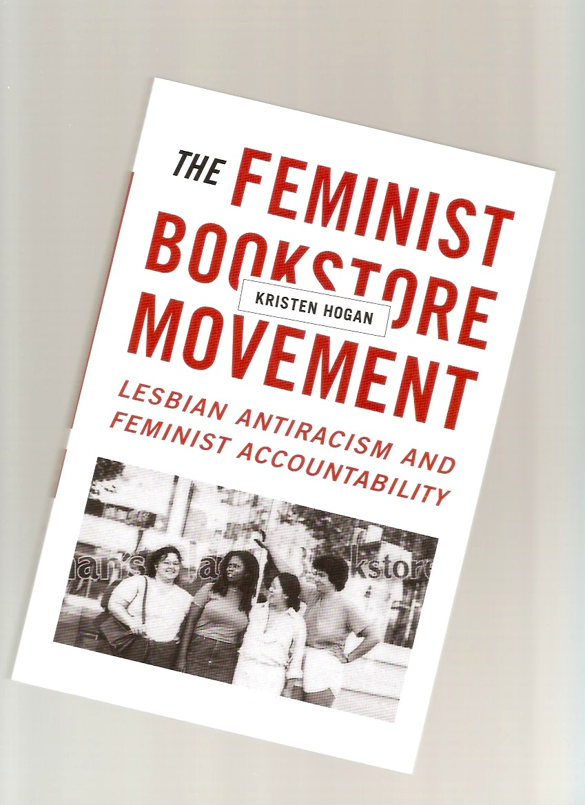 HOGAN, Kristen - The Feminist Bookstore Movement Lesbian Antiracism and feminist accountability
