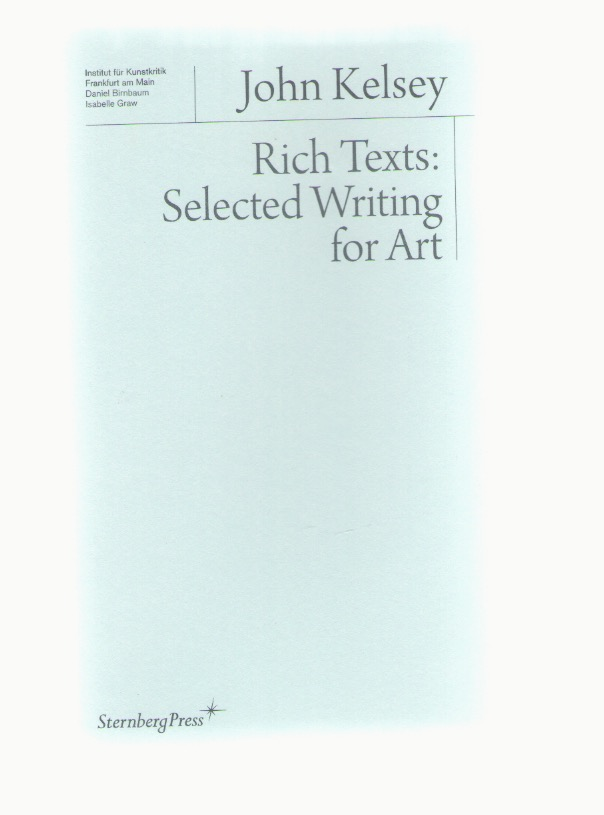 KELSEY, John - Rich Texts: Selected Writing for Art