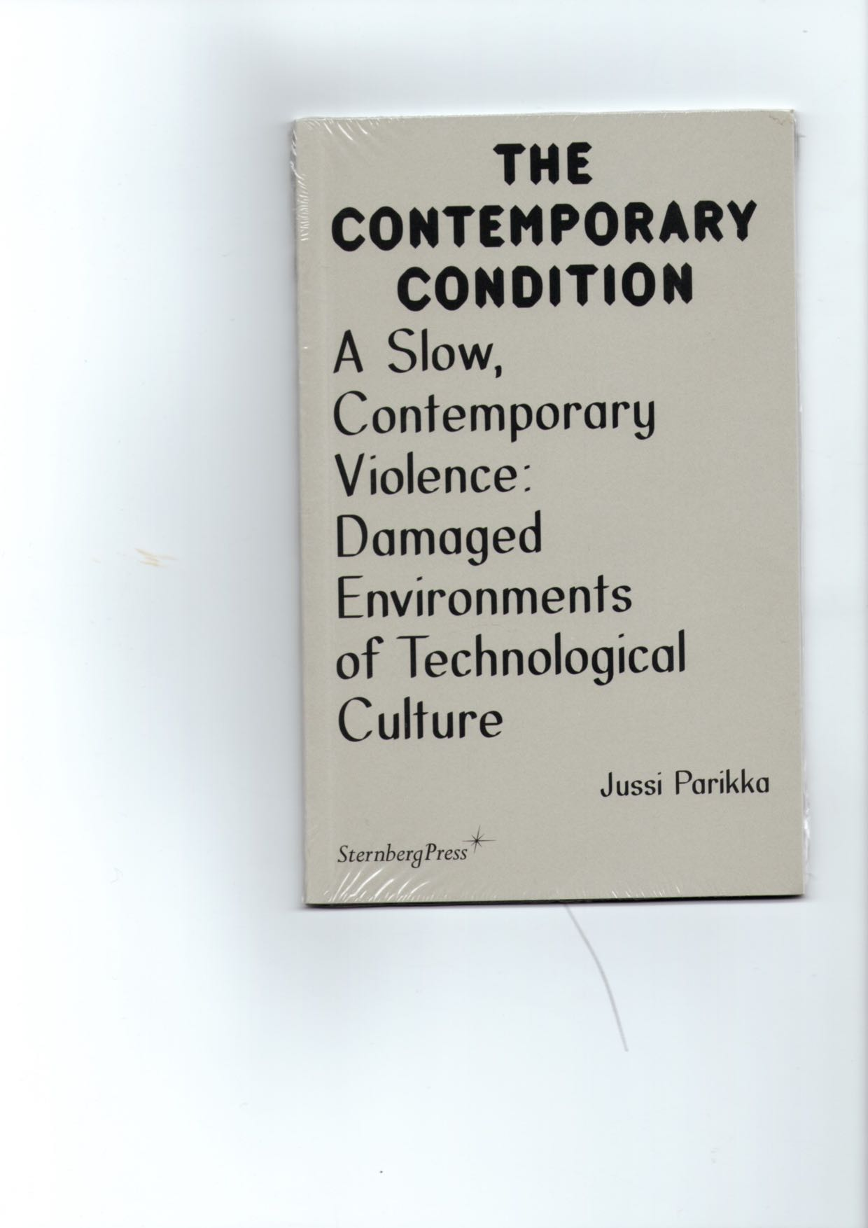 PARIKKA, Jussi - The Contemporary Condition. A Slow, Contemporary Violence: Damaged Environments of Technological Culture
