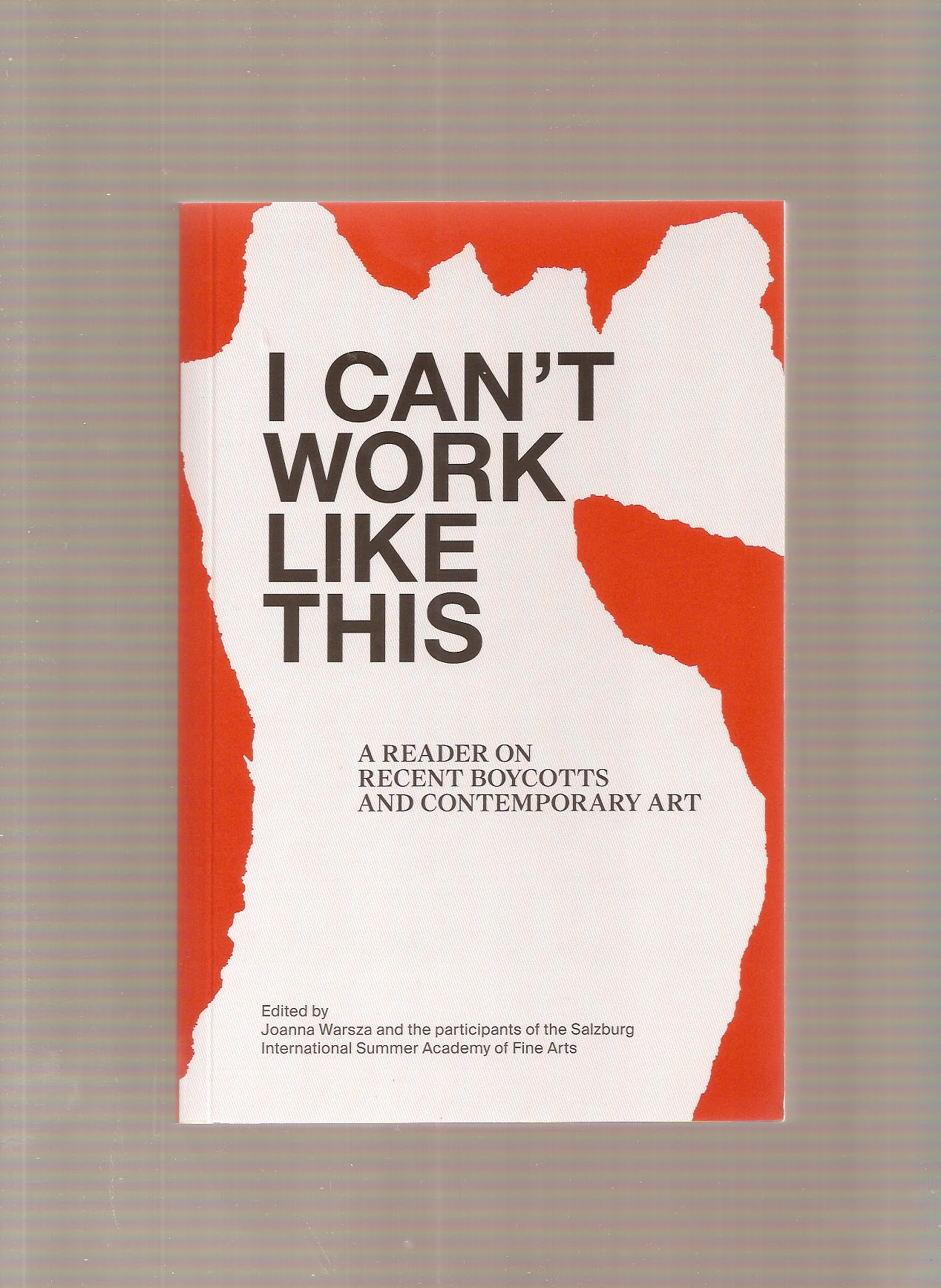 WARSZA, Joanna - I Can't Work Like This – A Reader on Recent Boycotts and Contemporary Art