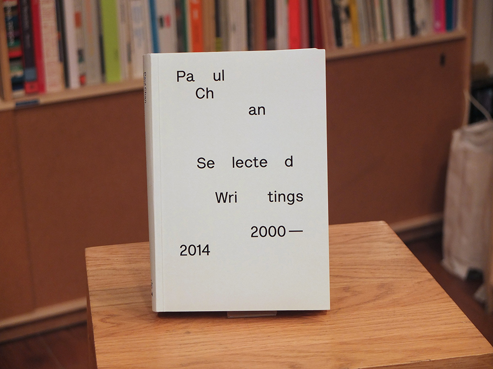 CHAN, Paul - Selected Writings 2000-2014