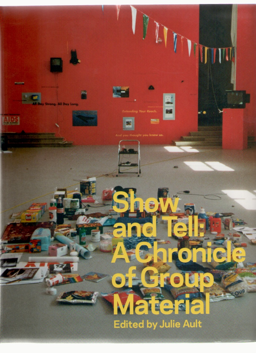 GROUP MATERIAL; AULT, Julie (ed.) - Show and Tell: A Chronicle of Group Material