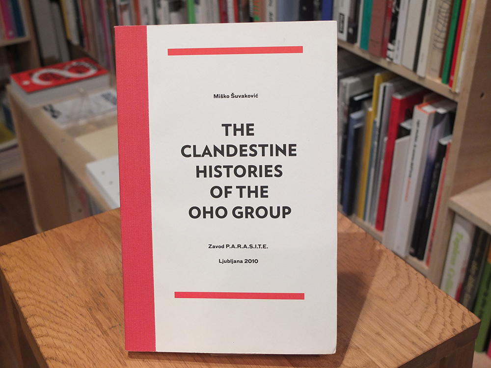 OHO GROUP; SUVAKOVIC, Misko (ed.) - The Clandestine Histories of the OHO Group