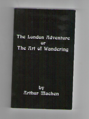 MACHEN, Arthur - The London Adventure or The Art of Wandering