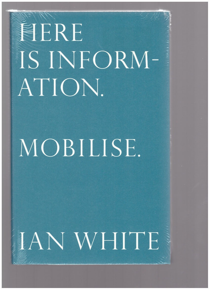 WHITE, Ian - Here is  Information. Mobilise. Selected writings by Ian White