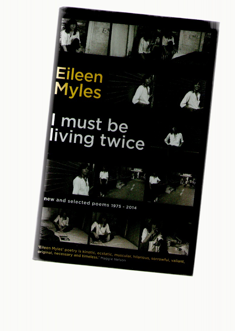 MYLES, Eileen - I Must Be Living Twice. New and Selected Poems 1975 - 2014