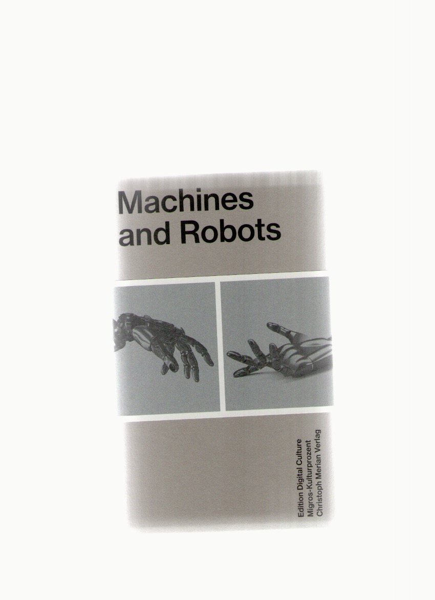 LANDWHER, Dominic (ed.) - Machines and Robots. Edition Digital Culture 5