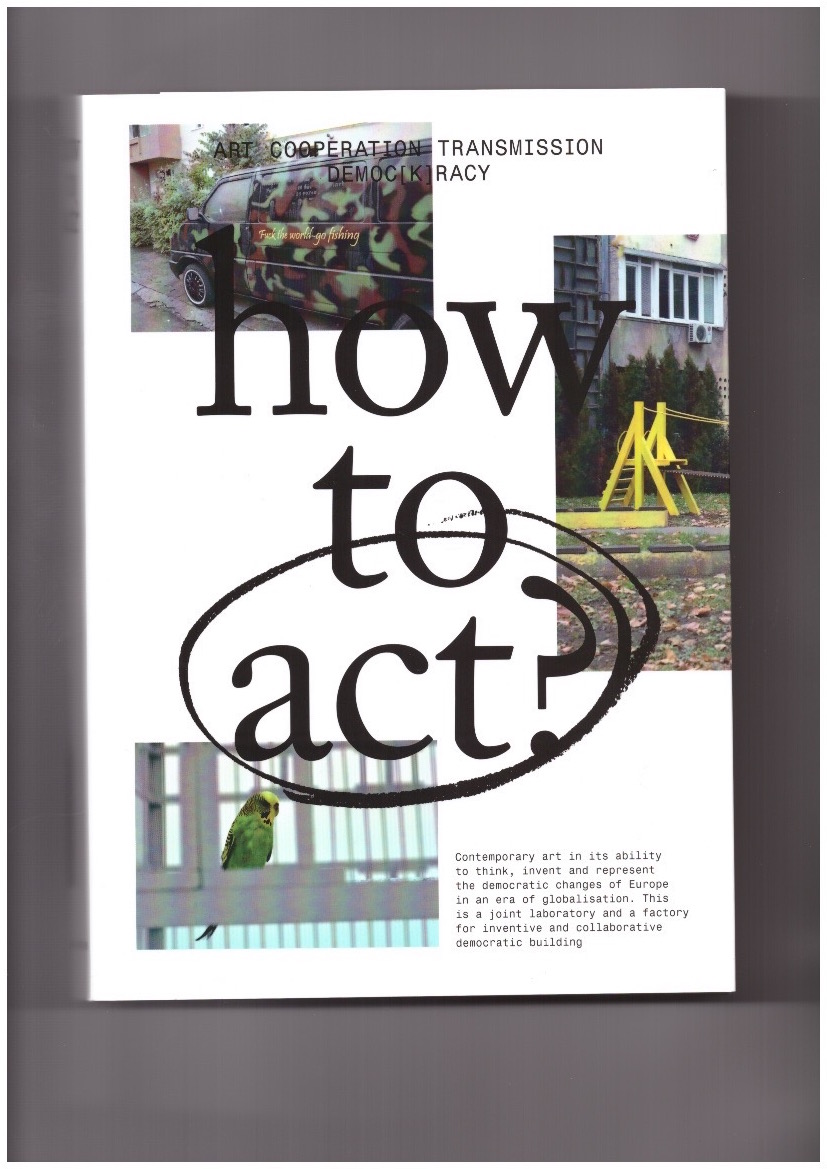 KAPLAN, Sophie (ed.) - How to act?