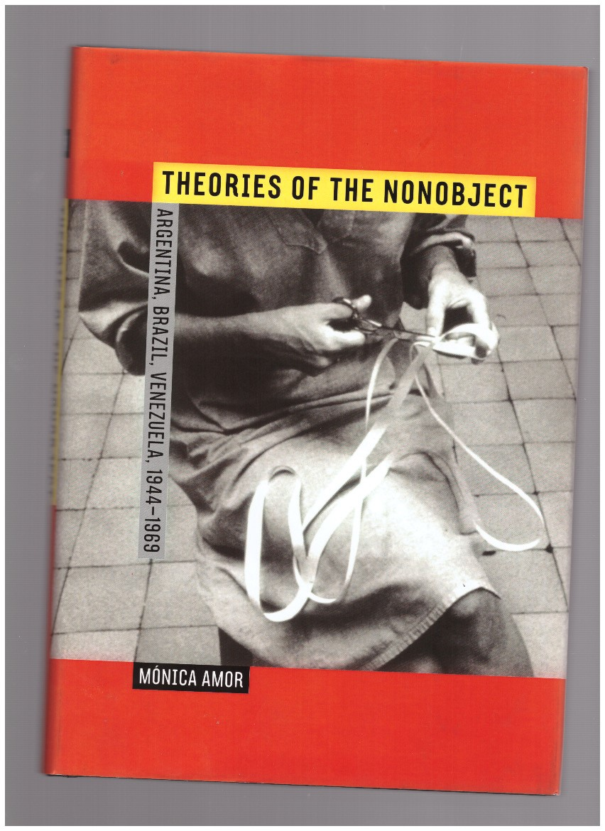 AMOR, Mónica - Theories of the Nonobject. Argentina, Brazil, Venezuela, 1944-1969