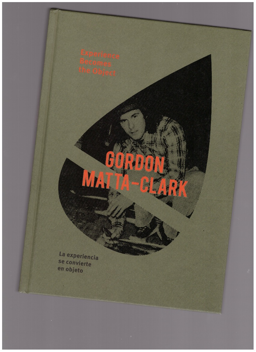 MATTA-CLARK, Gordon; DONOSO, Pedro (ed.) - Gordon Matta-Clark. Experience Becomes the Object