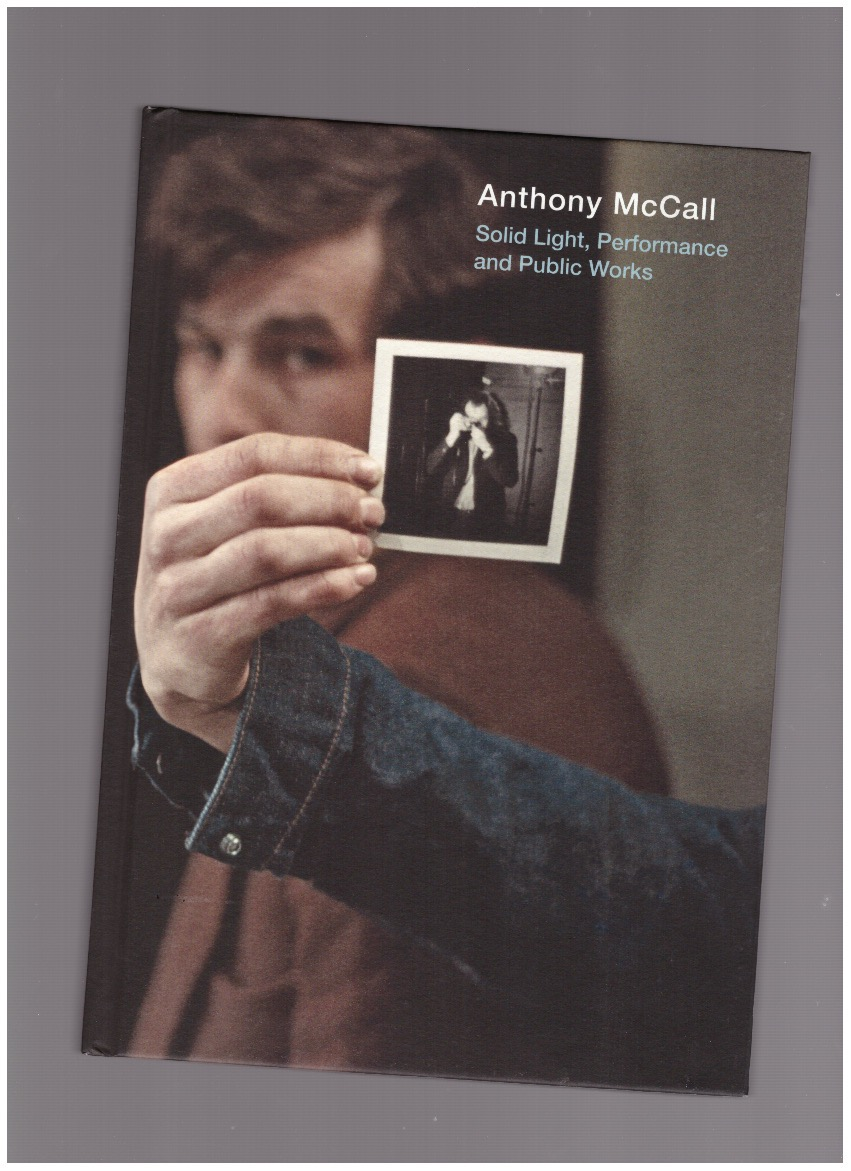 MCCALL, Anthony; MOURE, Gloria (ed.) - Anthony McCall. Solid Light, Performance and Public Works