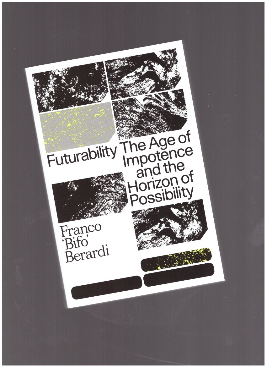"BERARDI, Franco ""Bifo"" - Futurability. The Age of Impotence and the Horizon of Possibility"