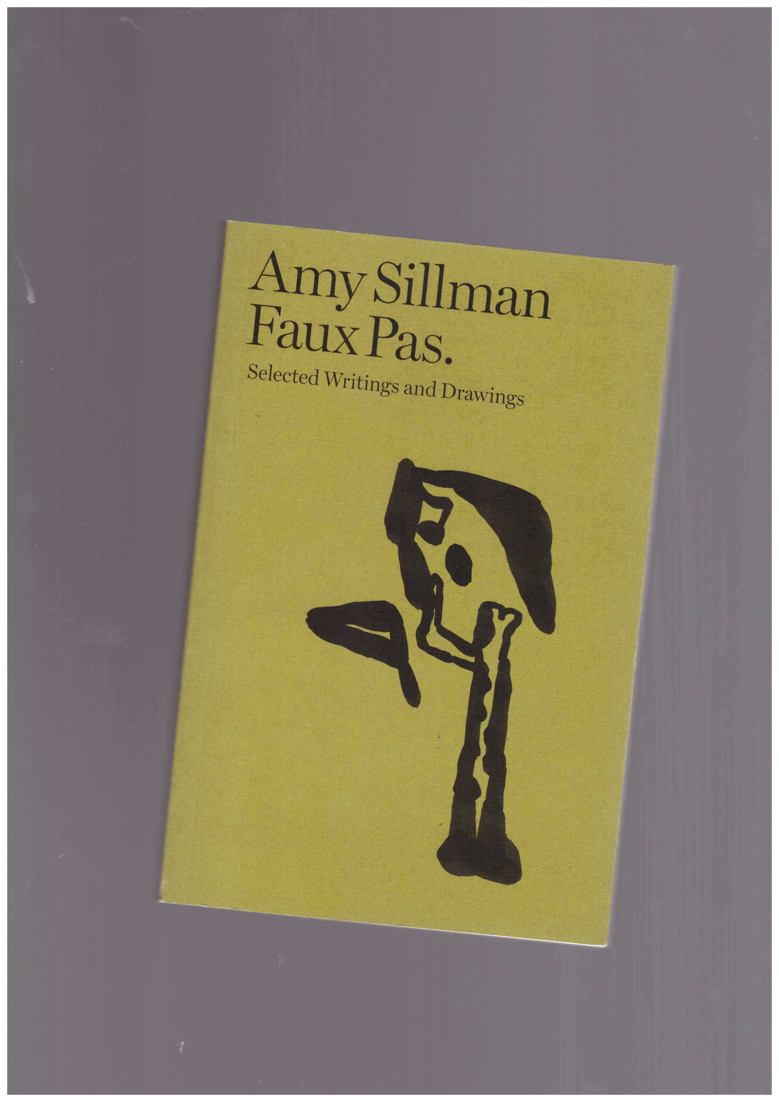 SILLMAN, Amy - Faux Pas. Selected Writings and Drawings
