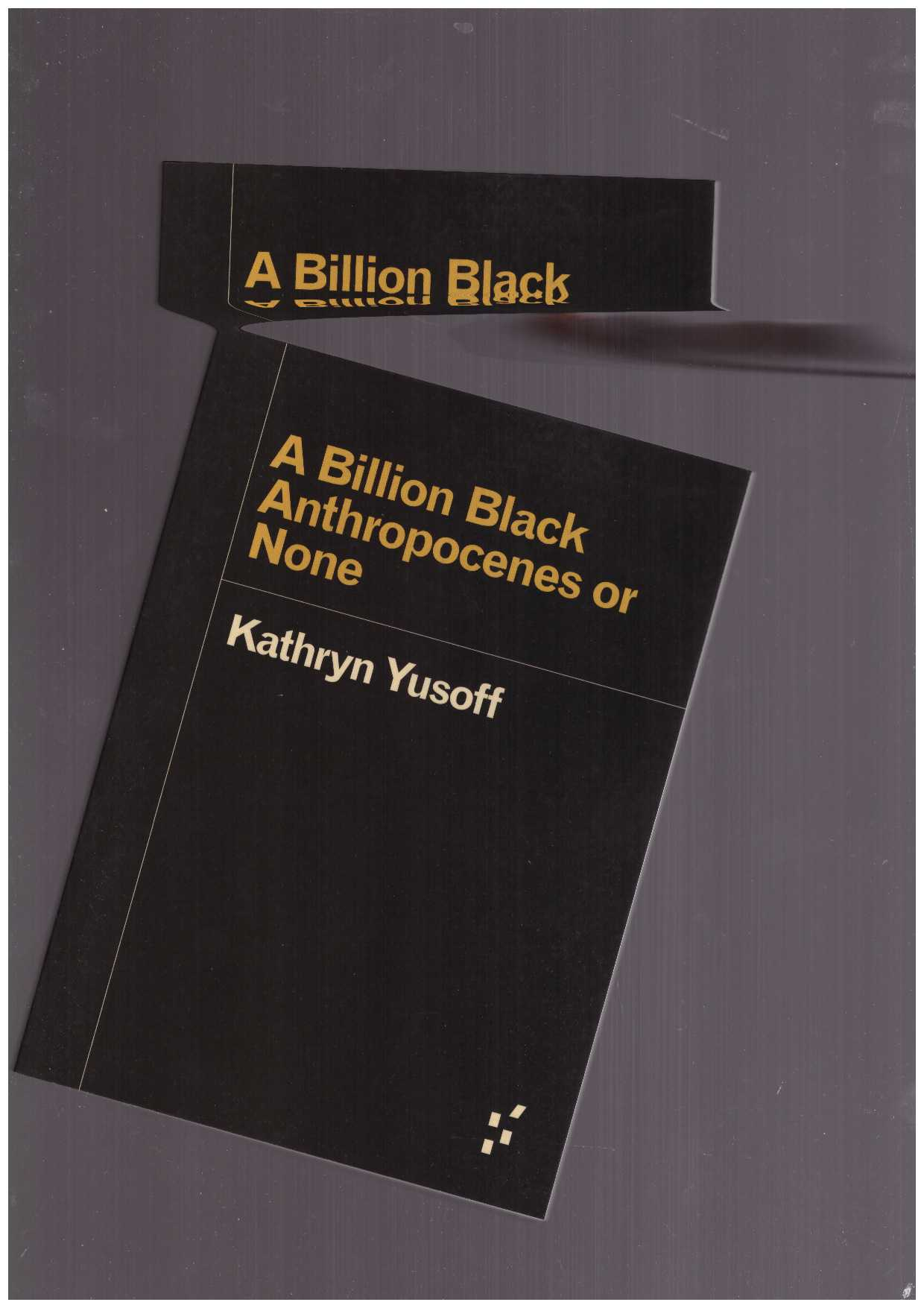 YUSOFF, Kathryn - A Billion Black Anthropocenes or None