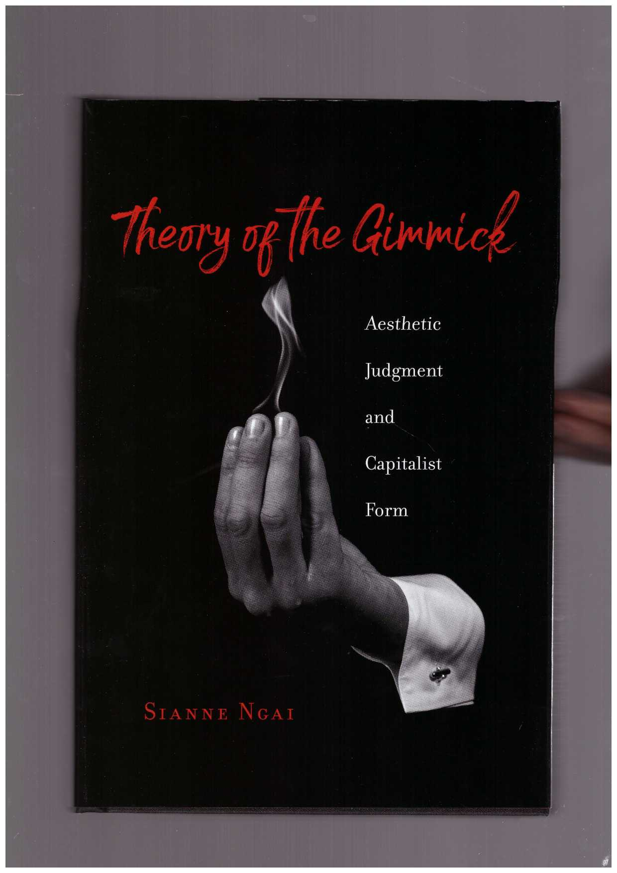 NGAI, Sianne  - Theory of the Gimmick. Aesthetic Judgment and Capitalist Form