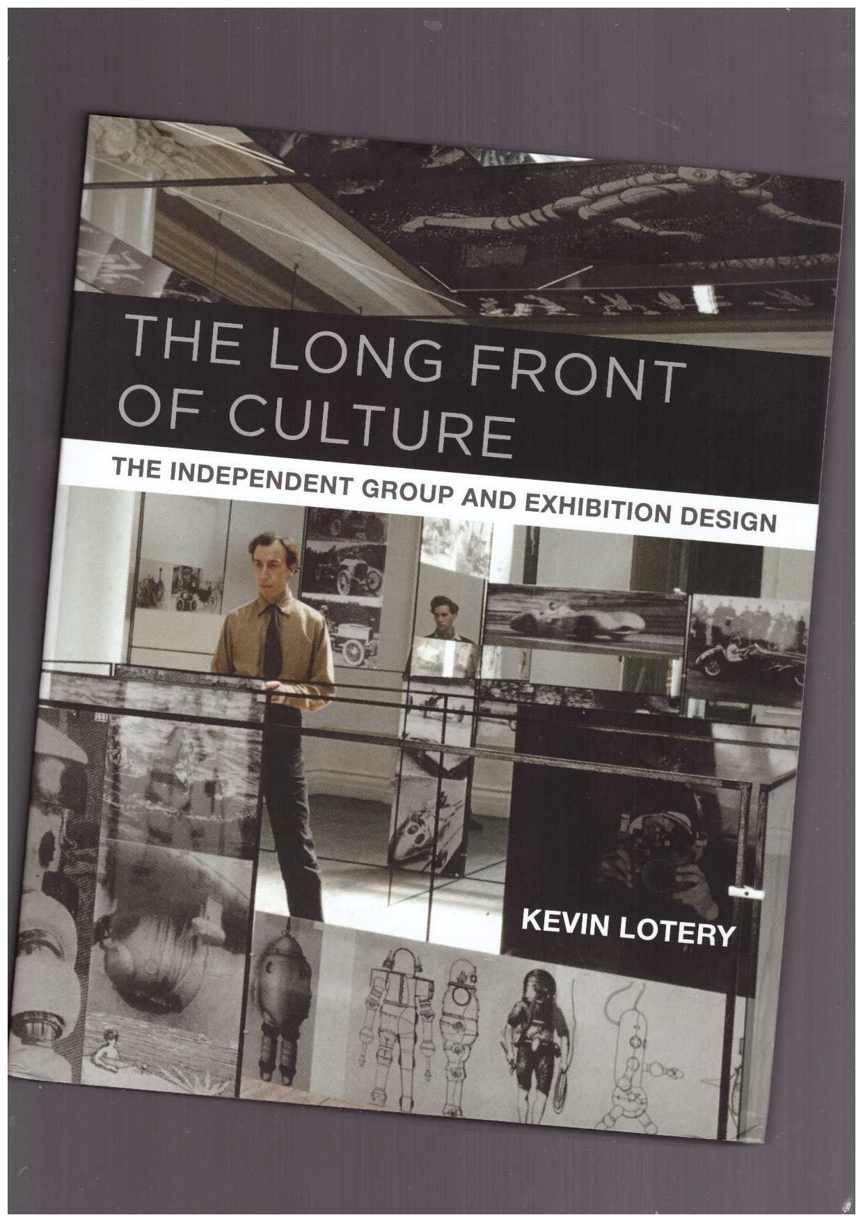 LOTERY, Kevin (ed.) - The Long Front of Culture. The Independent Group and Exhibition Design