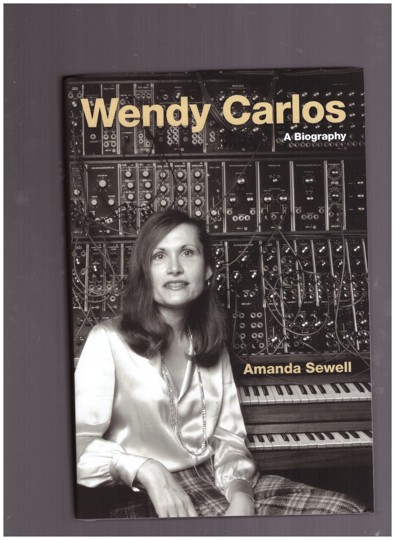 SEWELL, Amanda - Wendy Carlos. A biography