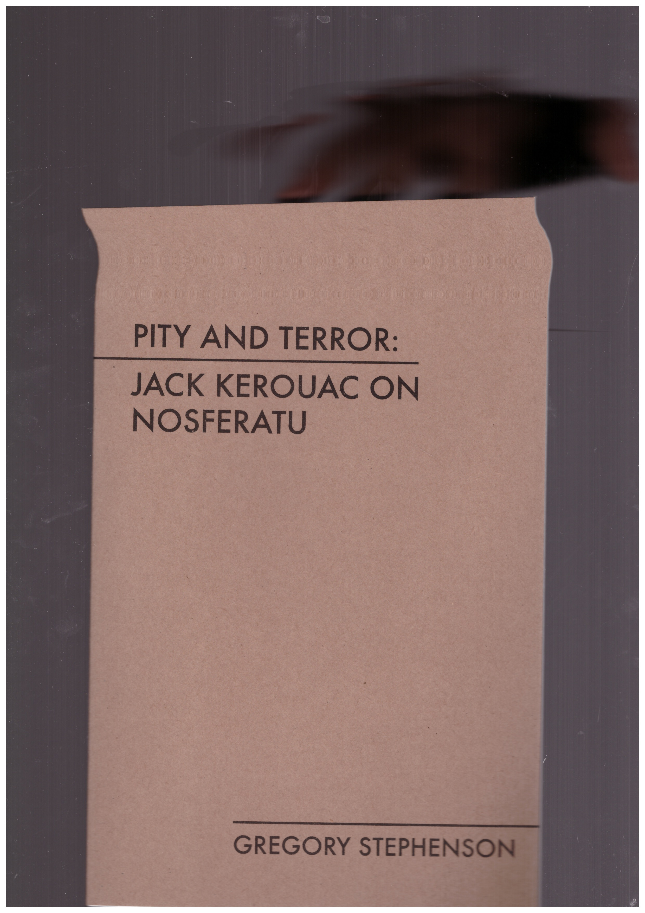 STEPHENSON, Gregory - Pity and Terror. Jack Kerouac on Nosferatu