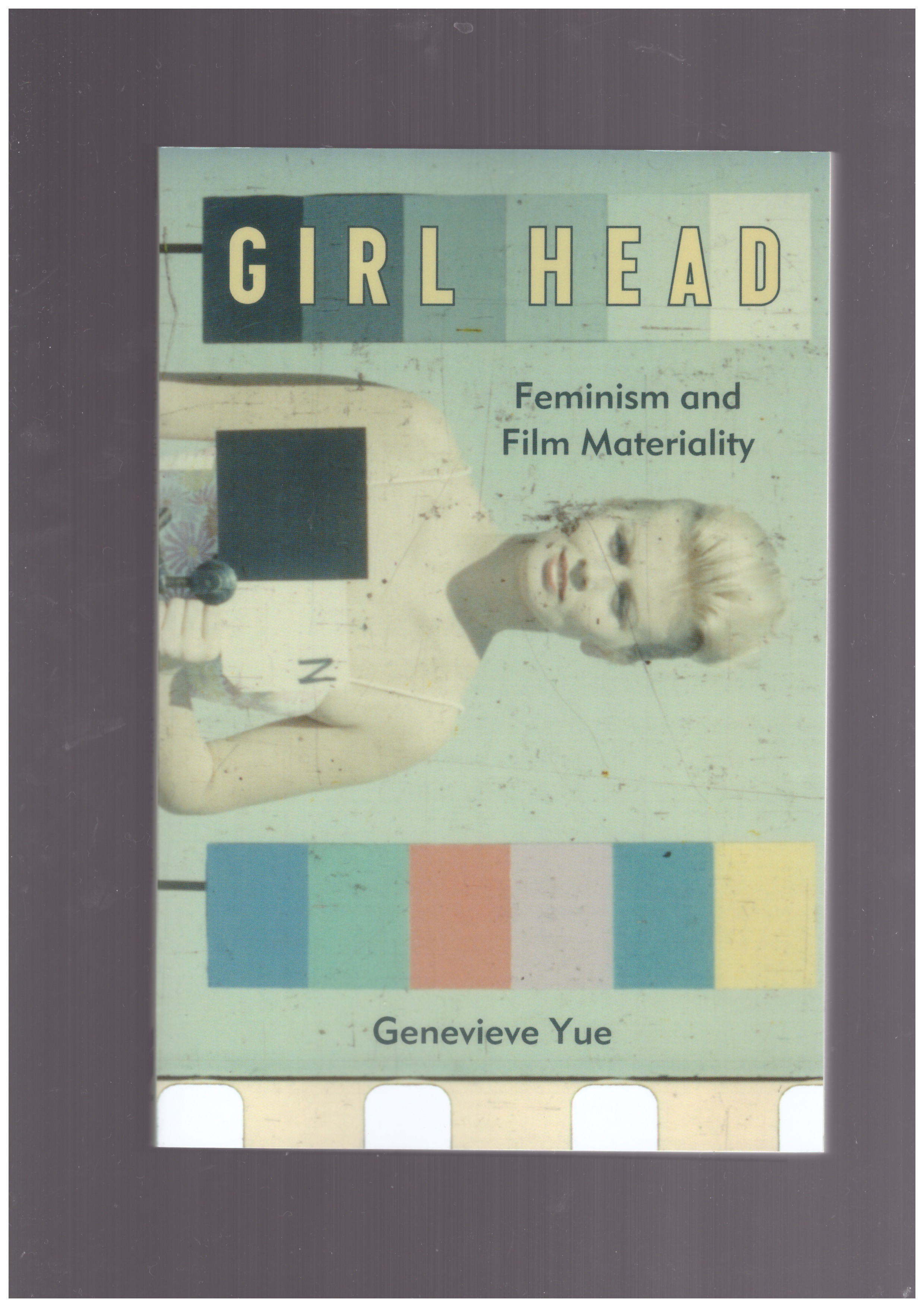 YUE, Genevieve - Girl Head. Feminism and Film Materiality