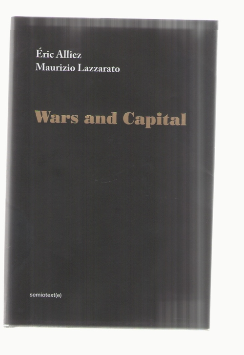 ALLIEZ, Éric; LAZZARATO, Maurizio - Wars and Capital (Semiotext(e))