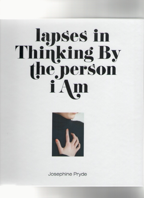 PRYDE, Josephine - lapses in Thinking By the person i Am (Sternberg Press)