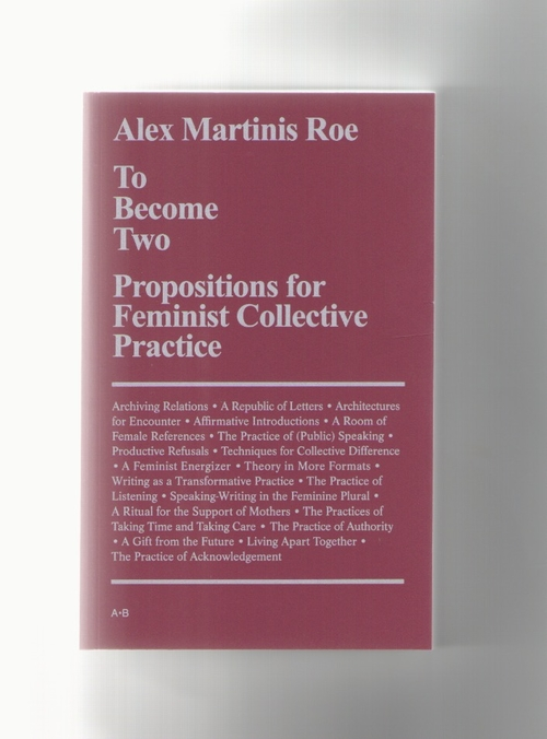 MARTINIS ROE, Alex - To Become Two – Propositions for Feminist Collective Practice (Archive Books,If I can't dance I don't want to be part of your revolution,Casco Projects)