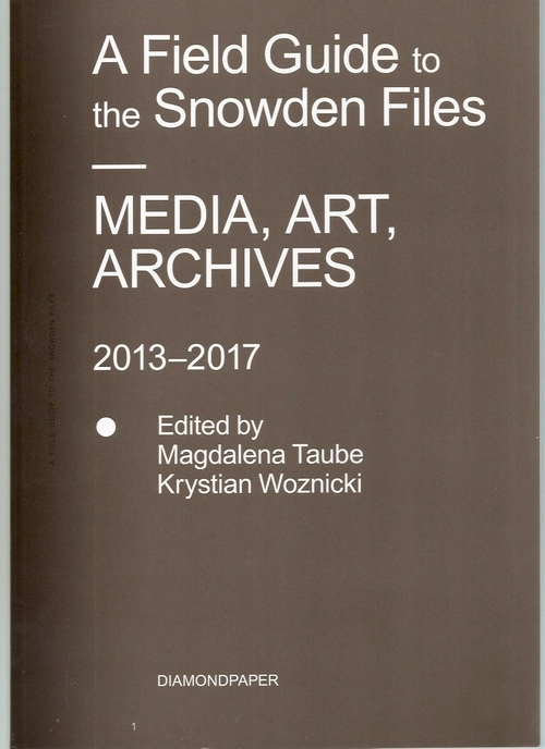 TAUBE, Magdalena; WOZNICKI, Krystian (eds.) - A Field Guide to the Snowden Files. Media, Art, Archives. 2013-2017 (DIAMONDPAPER)