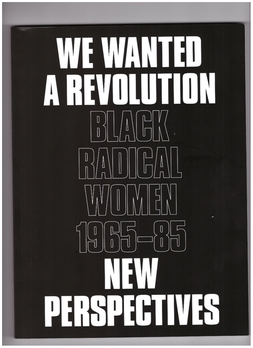 MORRIS, Catherine; HOCKLEY, Rujeko (eds.) - We Wanted a Revolution: Black Radical Women, 1965–85. New Perspectives (Brooklyn Museum)