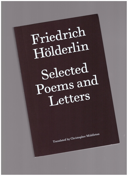 HÖLDERLIN, Friedrich - Selected Poems and Letters (The Last Books)