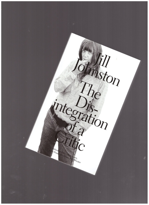 JOHNSTON, Jill  - The Disintegration of a Critic (Sternberg Press)