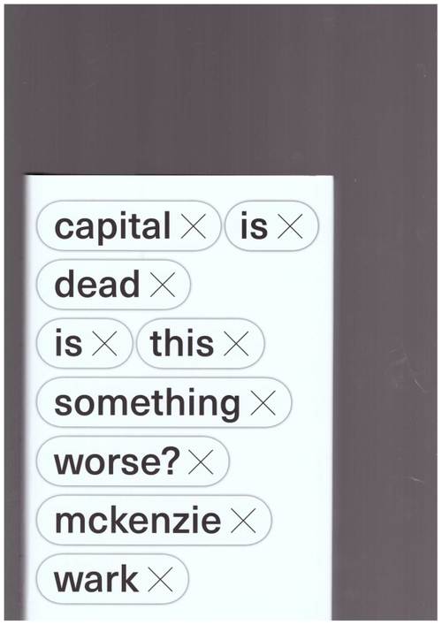 WARK, McKenzie - Capital Is Dead. Is This Something Worse? (Verso)