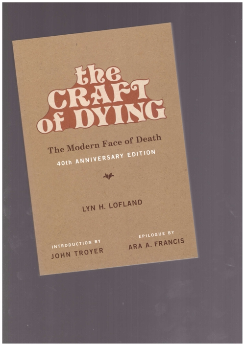 LOFLAND, Lyn H. - The Craft of Dying. The Modern Face of Death (MIT Press)