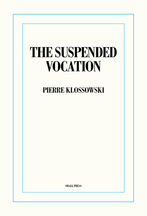 KLOSSOWSKI, Pierre  - The Suspended Vocation (Small Press)