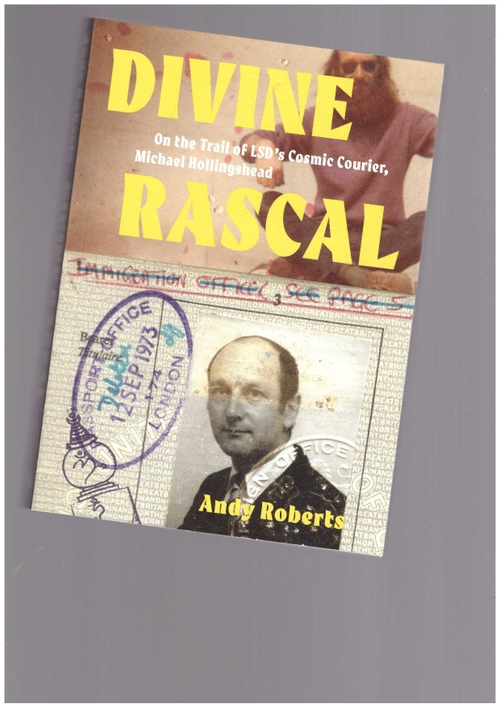 ROBERTS, Andy - Divine Rascal. On the Trail of LSD's Cosmic Courier, Michael Hollingshead (Strange Attractor Press)