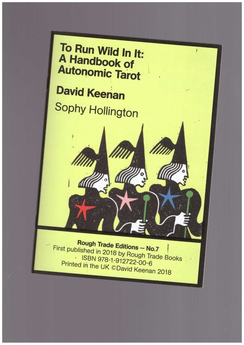 KEENAN, David; HOLLINGTON, Sophy - To Run Wild In It: A Handbook Of Autonomic Tarot (Rough Trade Books)