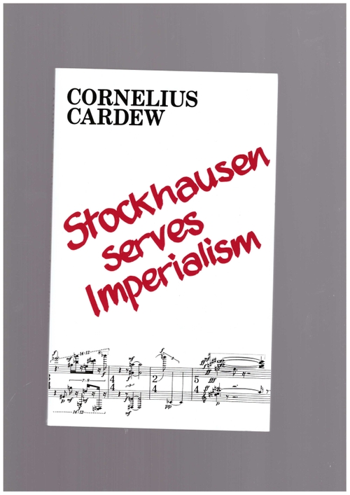 CARDEW, Cornelius - Stockhausen Serves Imperialism (Primary Information)